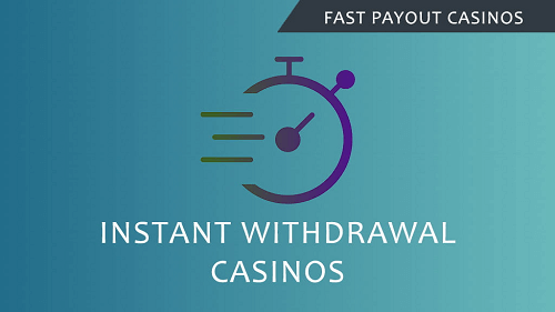 Instant Withdrawal Casinos Online